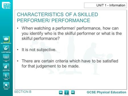 GCSE Physical Education Information/Discussion Practical Application Links Diagram/Table Activity Revision MAIN MENU CHARACTERISTICS OF A SKILLED PERFORMER/