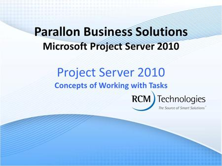 Parallon Business Solutions Microsoft Project Server 2010 Project Server 2010 Concepts of Working with Tasks.