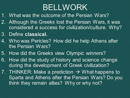BELLWORK 1.What was the outcome of the Persian Wars? 2.Although the Greeks lost the Persian Wars, it was considered a success for civilization/culture.