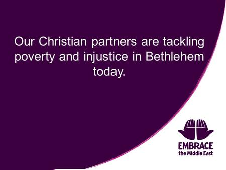 Our Christian partners are tackling poverty and injustice in Bethlehem today.