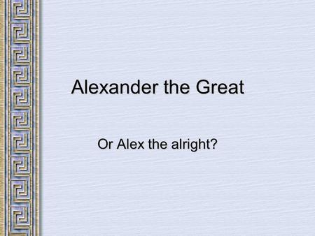 alexander the great hero or villain ppt download. Black Bedroom Furniture Sets. Home Design Ideas