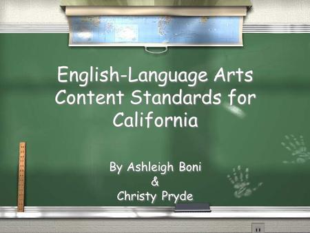 English-Language Arts Content Standards for California By Ashleigh Boni & Christy Pryde By Ashleigh Boni & Christy Pryde.