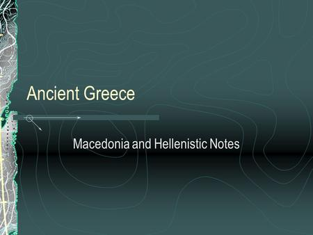 Ancient Greece Macedonia and Hellenistic Notes. Essential Questions Why was Greece so easily conquered by Macedonia? What enabled Alexander the Great.