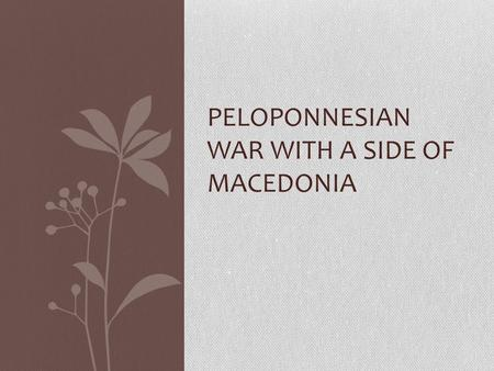 PELOPONNESIAN WAR WITH A SIDE OF MACEDONIA. Peloponnesian War (431-404 BCE) Building tensions between Athens and Sparta, both push for war instead of.