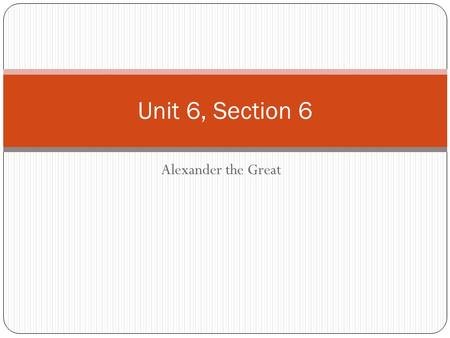 Alexander the Great Unit 6, Section 6. Macedonia Conquers Greece 359 BC – Philip II becomes king of Macedonia His main target was Greece. After the Peloponnesian.