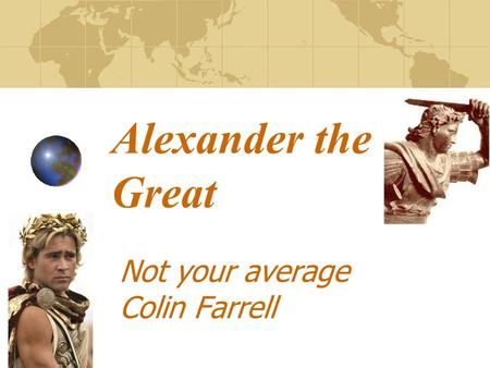 Alexander the Great Not your average Colin Farrell.