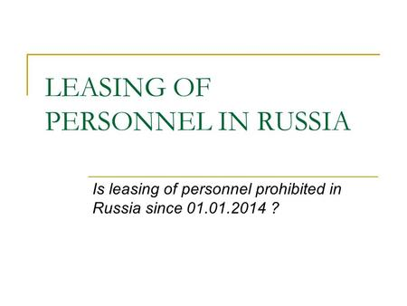 LEASING OF PERSONNEL IN RUSSIA Is leasing of personnel prohibited in Russia since 01.01.2014 ?