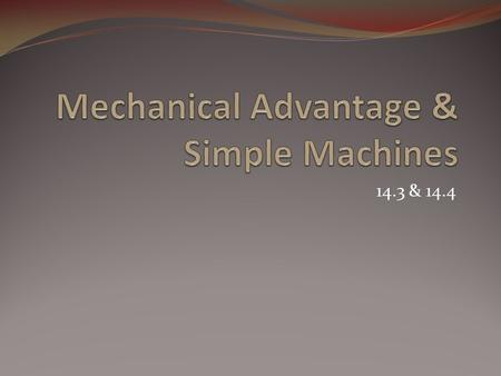 14.3 & 14.4. Mechanical Advantage The mechanical advantage of a machine is the number of times that the machine increases an input force. Because friction.