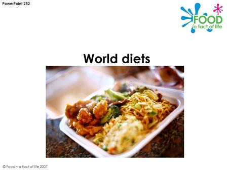 © Food – a fact of life 2007 World diets PowerPoint 252.