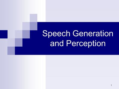 1 Speech Generation and Perception. 2 Speech Generation and Perception : The study of the anatomy of the organs of speech is required as a background.