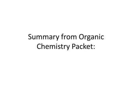 Summary from Organic Chemistry Packet:. 1. Nomenclature based on alkanes Know alkanes for C 1 -C 10 Recognize the formula/name of – Alkenes (double bond)