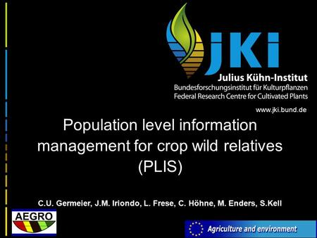 Www.jki.bund.de Population level information management for crop wild relatives (PLIS) C.U. Germeier, J.M. Iriondo, L. Frese, C. Höhne, M. Enders, S.Kell.