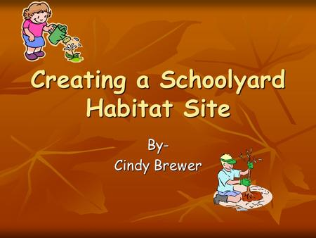Creating a Schoolyard Habitat Site By- Cindy Brewer.