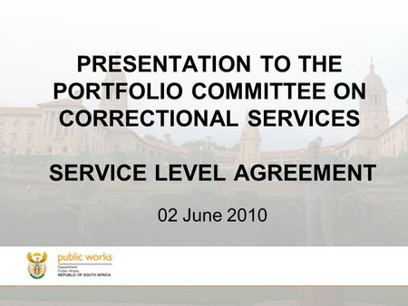PRESENTATION TO THE PORTFOLIO COMMITTEE ON CORRECTIONAL SERVICES SERVICE LEVEL AGREEMENT 02 June 2010.