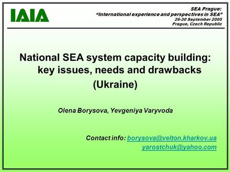 National SEA system capacity building: key issues, needs and drawbacks (Ukraine) Olena Borysova, Yevgeniya Varyvoda Contact info: