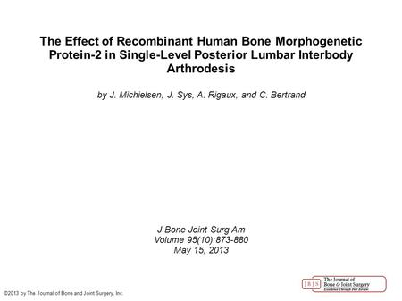 The Effect of Recombinant Human Bone Morphogenetic Protein-2 in Single-Level Posterior Lumbar Interbody Arthrodesis by J. Michielsen, J. Sys, A. Rigaux,