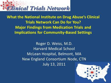 What the National Institute on Drug Abuse's Clinical Trials Network Can Do for You? Major Findings from Medication Trials and Implications for Community-Based.