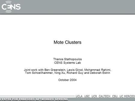 Mote Clusters Thanos Stathopoulos CENS Systems Lab Joint work with Ben Greenstein, Lewis Girod, Mohammad Rahimi, Tom Schoellhammer, Ning Xu, Richard Guy.