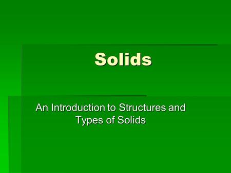An Introduction to Structures and Types of Solids
