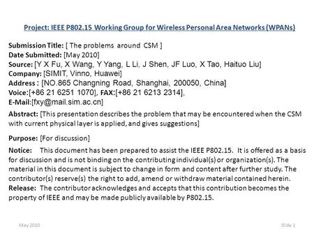 May 2010Slide 1 Project: IEEE P802.15 Working Group for Wireless Personal Area Networks (WPANs) Submission Title: [ The problems around CSM ] Date Submitted: