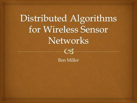 Ben Miller.   A distributed algorithm is a type of parallel algorithm  They are designed to run on multiple interconnected processors  Separate parts.