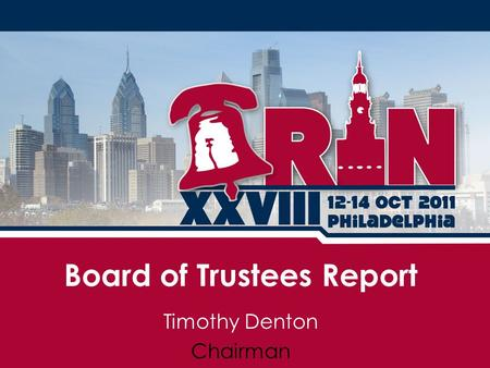 Board of Trustees Report Timothy Denton Chairman.
