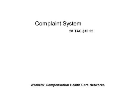 Complaint System 28 TAC §10.22 Workers' Compensation Health Care Networks.