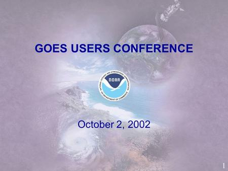 October 2, 2002National Climatic Data Center GOES USERS CONFERENCE October 2, 2002 1.