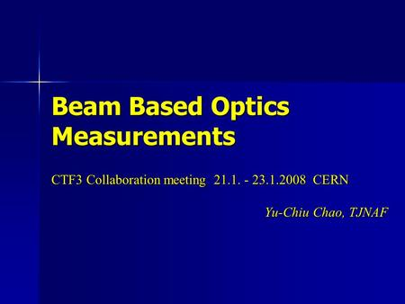 Beam Based Optics Measurements CTF3 Collaboration meeting 21.1. - 23.1.2008 CERN Yu-Chiu Chao, TJNAF.