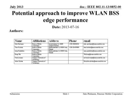 Doc.: IEEE 802.11-13/0852-00 Submission July 2013 Juho Pirskanen, Renesas Mobile CorporationSlide 1 Potential approach to improve WLAN BSS edge performance.