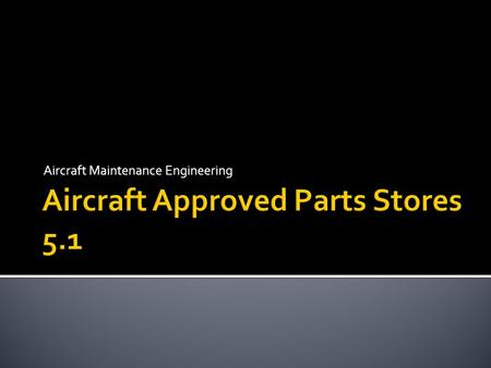 Aircraft Approved Parts Stores 5.1