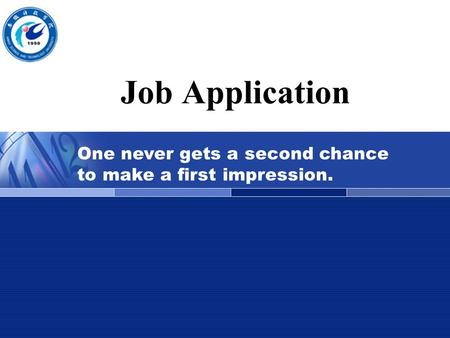 Job Application One never gets a second chance to make a first impression.