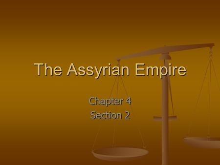 The Assyrian Empire Chapter 4 Section 2.