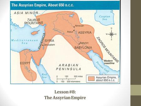 Lesson #8: The Assyrian Empire. The Rise of Assyria Mesopotamia was conquered by the warlike Assyrians in 900 B.C.E. The capital of Assyria, Nineveh,