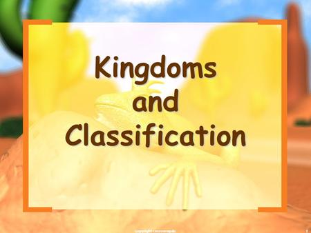 1 Kingdoms and Classification copyright cmassengale.
