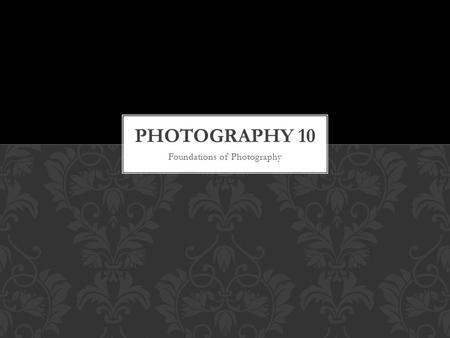 Foundations of Photography. WHAT IS PHOTOGRAPHIC COMPOSITION?