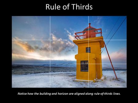 Rule of Thirds Notice how the building and horizon are aligned along rule-of-thirds lines.