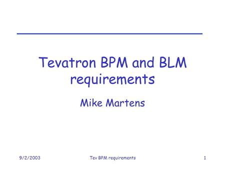 9/2/2003Tev BPM requirements1 Tevatron BPM and BLM requirements Mike Martens.