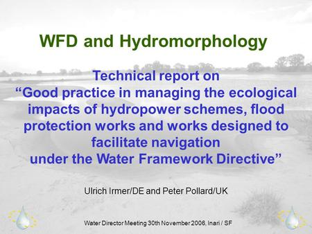 "Water Director Meeting 30th November 2006, Inari / SF WFD and Hydromorphology Technical report on ""Good practice in managing the ecological impacts of."