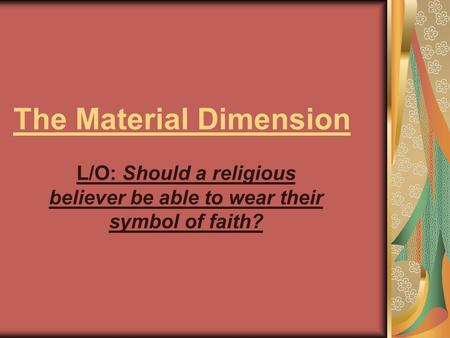 The Material Dimension L/O: Should a religious believer be able to wear their symbol of faith?