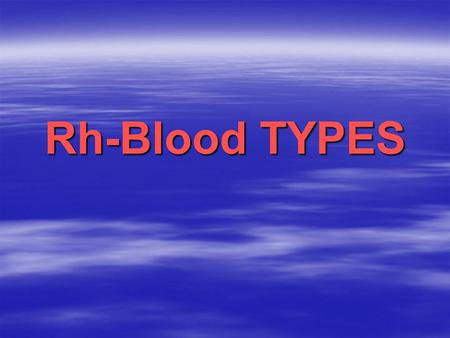Rh-Blood TYPES. Rh-Blood groups: Rh-Blood groups: The Rh-factor named for the rhesus monkey because it was first studied using the blood of this animal.