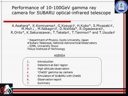 Performance of 10-100GeV gamma ray camera for SUBARU optical-infrared telescope A.Asahara*, K.Komiyama#, G.Kosugi#, H.Kubo*, S.Miyazaki#, M.Mori , M.Nakagiri#,
