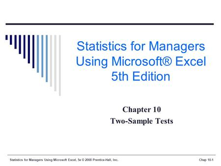 Statistics for Managers Using Microsoft Excel, 5e © 2008 Prentice-Hall, Inc.Chap 10-1 Statistics for Managers Using Microsoft® Excel 5th Edition Chapter.