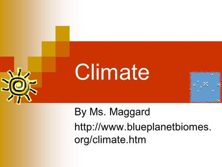 Climate By Ms. Maggard  org/climate.htm.
