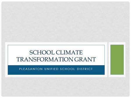 PLEASANTON UNIFIED SCHOOL DISTRICT SCHOOL CLIMATE TRANSFORMATION GRANT.