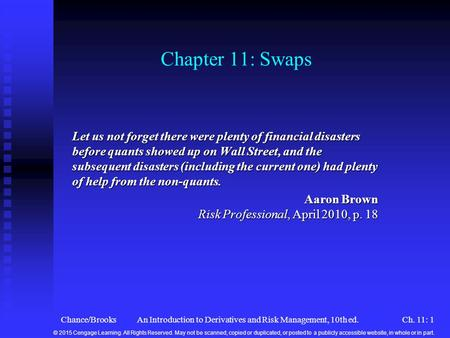 Chance/BrooksAn Introduction to Derivatives and Risk Management, 10th ed. Chapter 11: Swaps Let us not forget there were plenty of financial disasters.