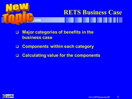 File: 05_RETS Business Case.PPT 1 RETS Business Case  Major categories of benefits in the business case  Components within each category  Calculating.