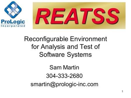 1 Reconfigurable Environment for Analysis and Test of Software Systems Sam Martin 304-333-2680 REATSS.