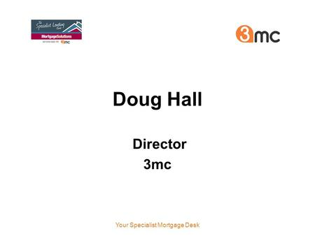 Doug Hall Director 3mc Your Specialist Mortgage Desk.