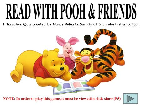 NOTE: In order to play this game, it must be viewed in slide show (F5) Interactive Quiz created by Nancy Roberts Garrity at St. John Fisher School.